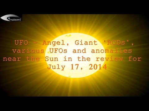 """UFO – Angel, Giant """"RODs"""", various UFOs and anomalies near the Sun in the review for July 17, 2014"""