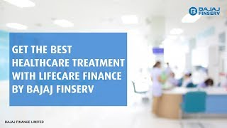Get Lifecare Finance by Bajaj Finserv to Pay for All your Healthcare Servic
