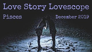 Pisces ~ They are finally stepping up! ~ Love Story December 2019