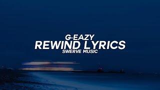 G Eazy   Rewind Ft. Anthony Russo (Lyrics  Lyric Video)