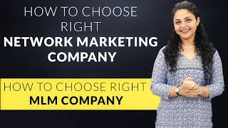 How to Choose Right Network Marketing Company | How to Choose Right MLM Company