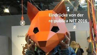 Eindrücke von der re:publica NET 2016