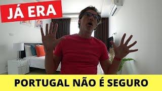 PORTUGAL NÃO É MAIS SEGURO
