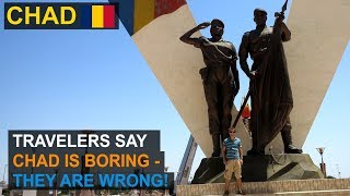 Exploring Chad (Tchad) 2019 | Travelers say Chad is Boring - They are Wrong