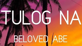 Tulog Na (Lyrics) - By: Sugarfree (Cover by Beloved Abe)