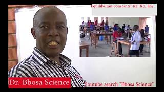 Equilibrium constants Ka, Kb, Kw By Dr Bbosa Science