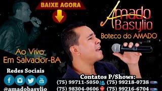 AMADO BASYLIO AO VIVO NO BOTECO DO AMADO 2016, GRAVADO EM SALVADOR