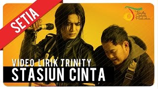 SETIA - Stasiun Cinta   Video Lirik Trinity
