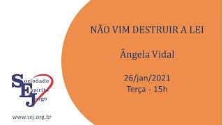 Não vim destruir a lei – Ângela Vidal – 26/01/2021