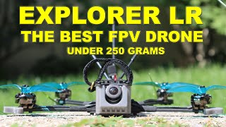 This is the BEST FPV Long Range Drone Under 250 grams - Explorer LR - Review