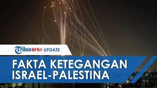 Sederet Fakta Ketegangan Israel-Palestina, Penjelasan Apa yang Terjadi hingga Penyebab Kekerasan