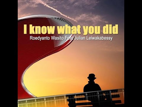 I know what you did - @roedyemerald feat julian leiwakabessy