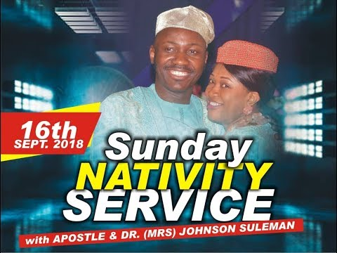 pt. 2 Sun. 16th Sept. 2018 (Nativity Service). Live with Apostle Johnson Suleman