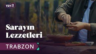 Sarayın Lezzetleri | Trabzon | 1. Bölüm