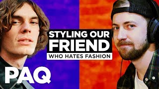 We Styled Our Friend Who Hates Fashion and Streetwear | PAQ Ep #64 | A Show About Fashion