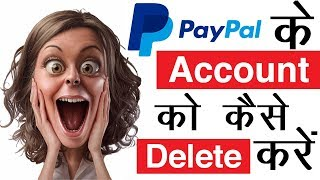 How to delete paypal account 2019|how to delete paypal account in hindi|How to close paypal account