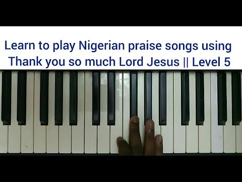 Learn to play Nigerian praise songs using Thank you so much Lord Jesus || Level 5