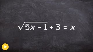 Solving a Radical Equation When You Have One Extraneous Solution