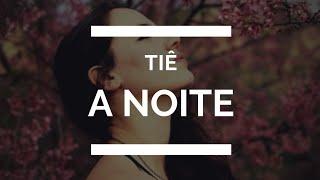 Tiê - A noite • Letra •