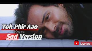 Toh Phir Aao | Sad Version | ( Lyrics ) - YouTube