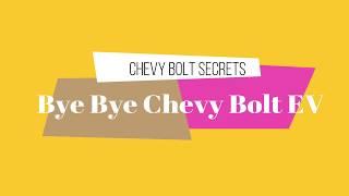 Chevy Bolt Secrets Bye Bye Chevy Bolt