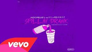 Mitchellel - Spillin Drank (Remix) Ft. T.I.  Big K.R.I.T