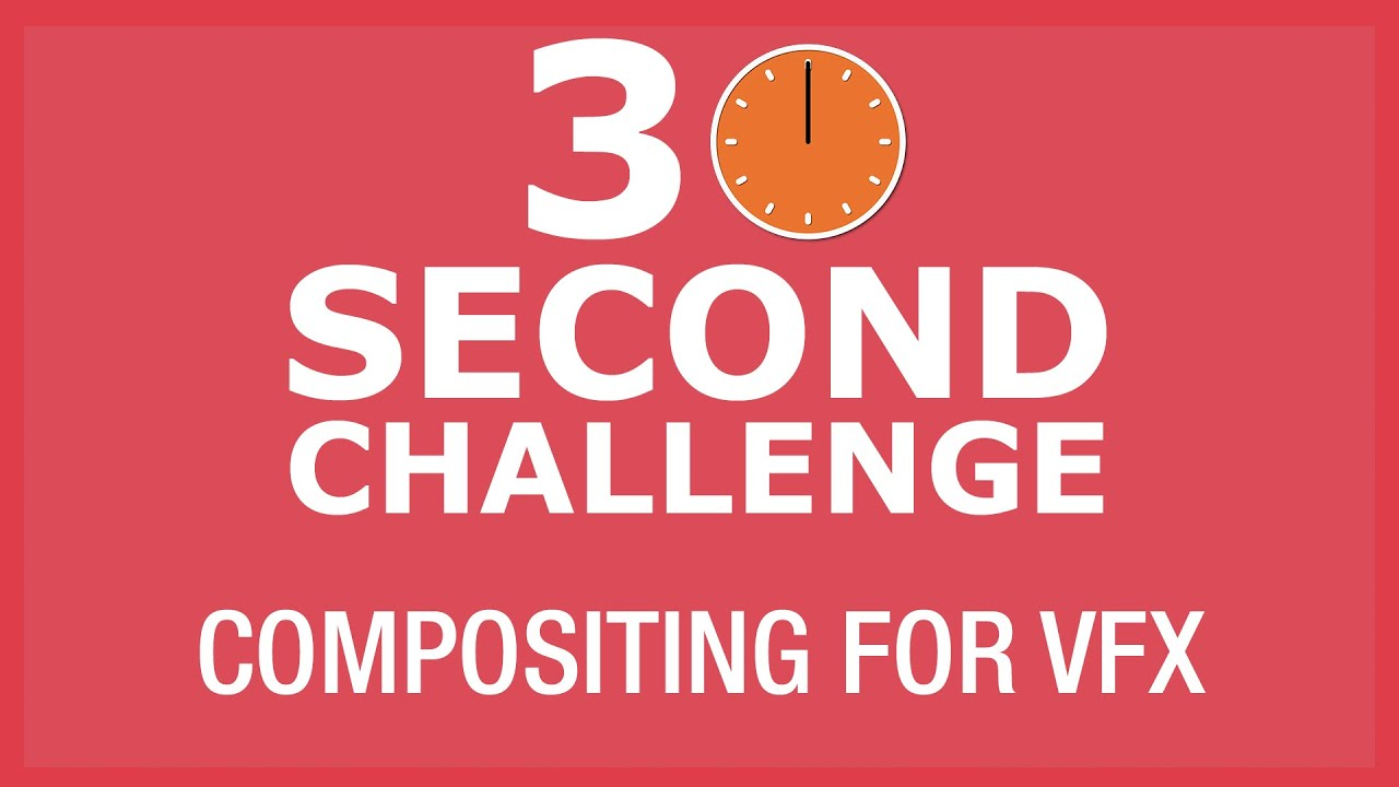 30 Second Challenge - Compositing for VFX