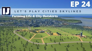 Let's Play Cities: Skylines EP24: Farming Life & City Outskirts