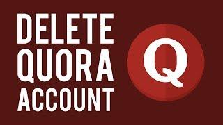 How To Delete Quora Account Permanently