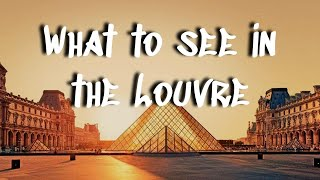 Visiting the Louvre in Paris || Top 15 Things to See & Do