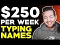 Make $250 Per Week TYPING NAMES
