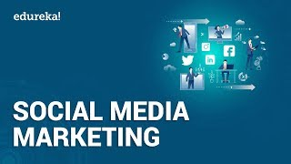 Social Media Marketing Tutorial | Social Media Marketing Tools & Tips | Digital Marketing | Edureka