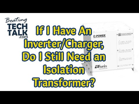 If I Have An Inverter/Charger, Do I Still Need an Isolation Transformer?