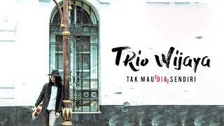 Lagu Trio Wijaya Tak Mau Dia Sendiri
