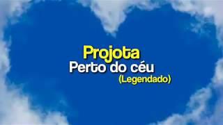 PERTO DO CÉU   PROJOTA (LEGENDADOLETRA)