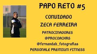 PAPO RETO #5 CONVIDADO ZECA FERREIRA