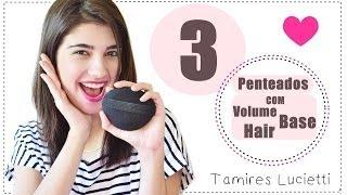 3 Penteados com o Volume Base Hair - Beleza em foco