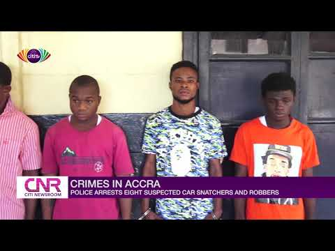 Police grab eight notorious car snatchers in Accra - Citi Newsroom