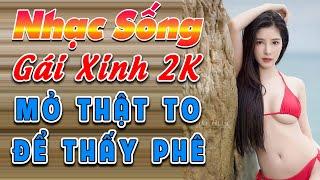 ca-nhac-gai-xinh-2020-lk-nhac-song-tru-tinh-remix-mo-that-to-de-thay-phe-nhac-chat