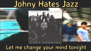 Johny Hates Jazz - let me change your mind tonight(oficial hd con letra by hbk)