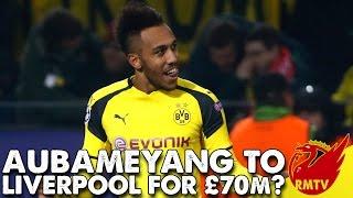 ICYMI Aubameyang To Liverpool For 70m  LFC Daily News  LFC