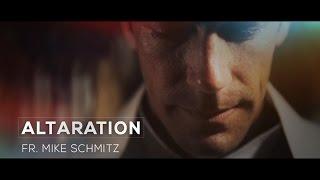 Altaration -- Fr. Mike Schmitz