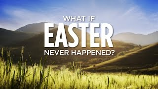 What if Easter Never Happened?