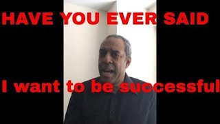 HAVE YOU EVER SAID I WANT TO BE SUCCESSFUL?