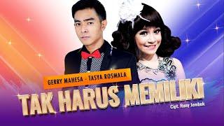 Download lagu Gerry Mahesa Feat Tasya Rosmala Tak Harus Memiliki Mp3