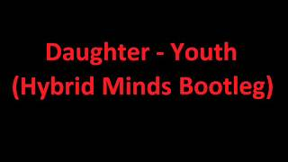 Daughter   Youth (Hybrid Minds Bootleg)