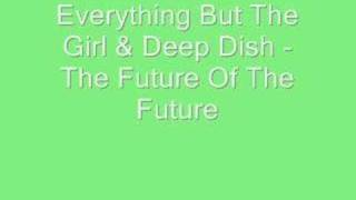 Everything But Girl & Deep Dish - The Future Of The Future