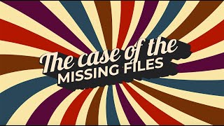 The Case of the Missing Files