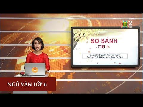 MÔN NGỮ VĂN - LỚP 6 | TIẾNG VIỆT: SO SÁNH (TIẾT 1) | 8H30 NGÀY 25.03.2020 | HANOITV