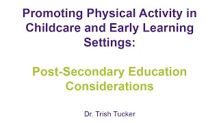 Promoting Physical Activity In Childcare - Educational Considerations By Dr. Patricia Tucker